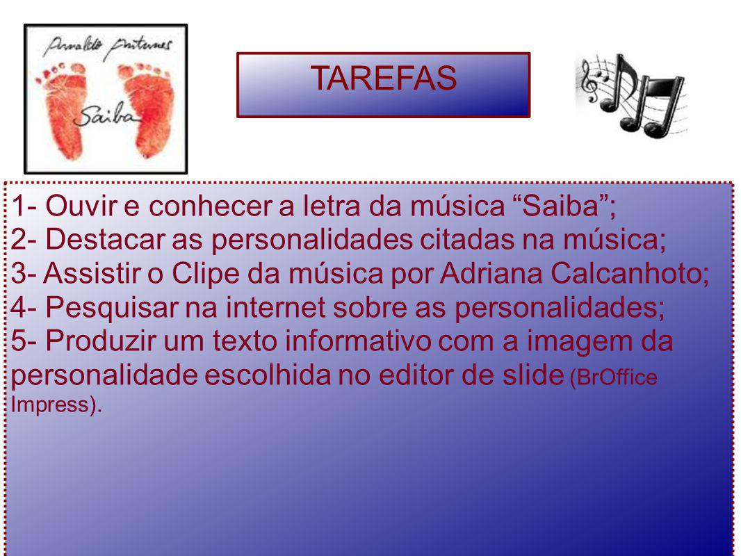 TAREFAS 1- Ouvir e conhecer a letra da música Saiba ;