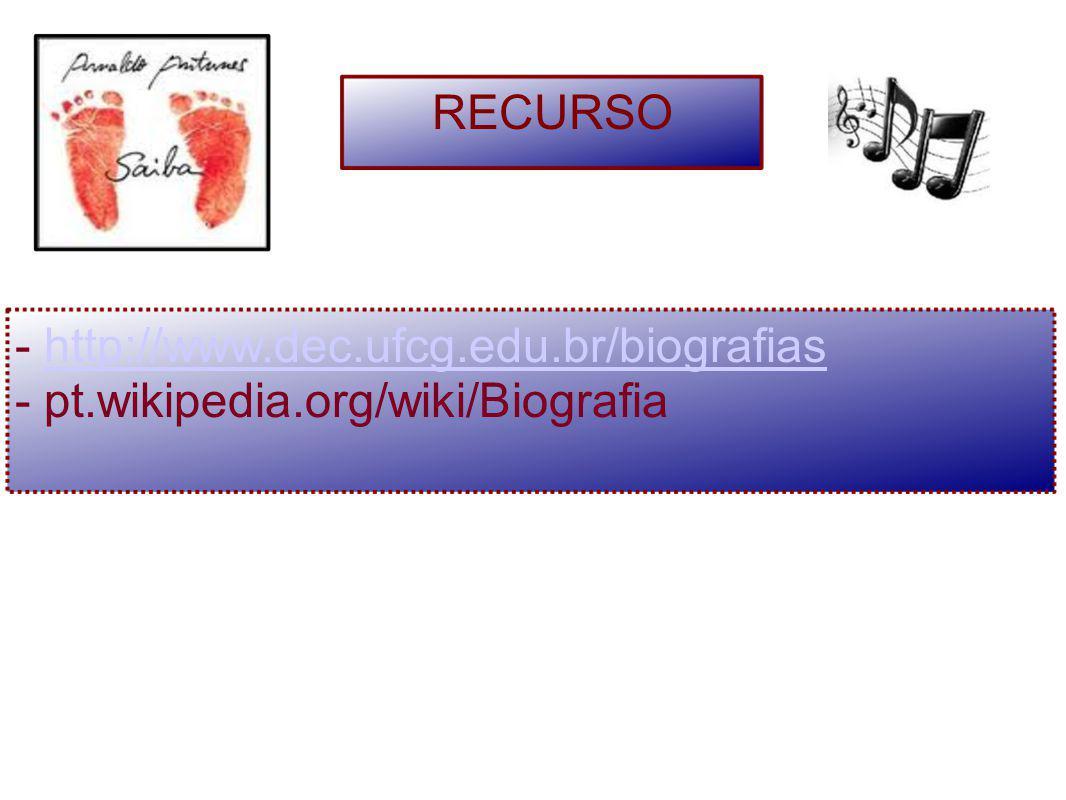 RECURSO - http://www.dec.ufcg.edu.br/biografias - pt.wikipedia.org/wiki/Biografia