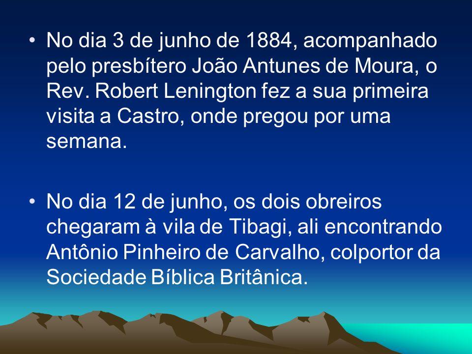 No dia 3 de junho de 1884, acompanhado pelo presbítero João Antunes de Moura, o Rev. Robert Lenington fez a sua primeira visita a Castro, onde pregou por uma semana.