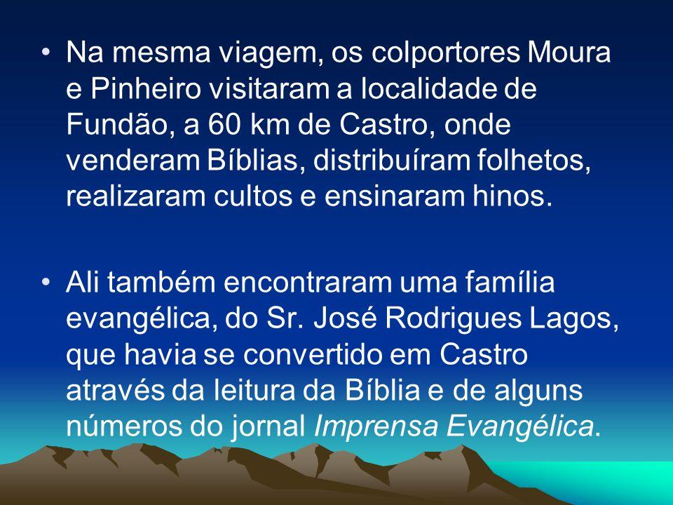 Na mesma viagem, os colportores Moura e Pinheiro visitaram a localidade de Fundão, a 60 km de Castro, onde venderam Bíblias, distribuíram folhetos, realizaram cultos e ensinaram hinos.