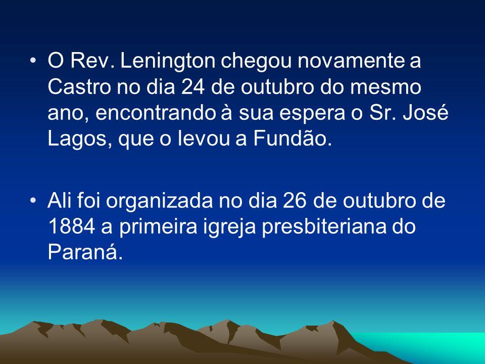 O Rev. Lenington chegou novamente a Castro no dia 24 de outubro do mesmo ano, encontrando à sua espera o Sr. José Lagos, que o levou a Fundão.