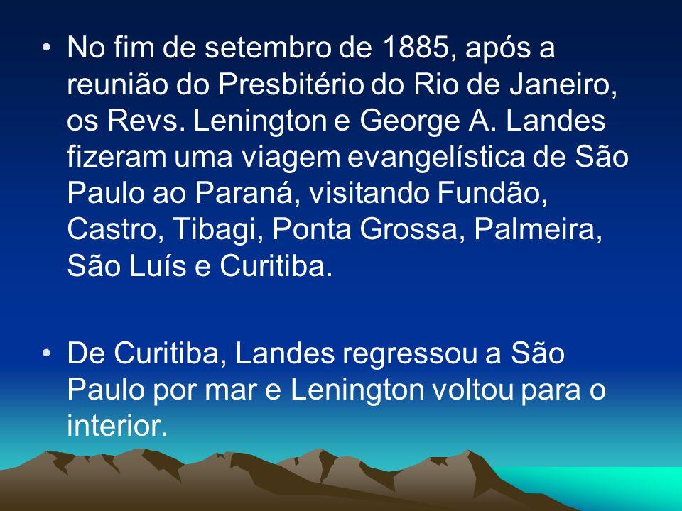 No fim de setembro de 1885, após a reunião do Presbitério do Rio de Janeiro, os Revs. Lenington e George A. Landes fizeram uma viagem evangelística de São Paulo ao Paraná, visitando Fundão, Castro, Tibagi, Ponta Grossa, Palmeira, São Luís e Curitiba.