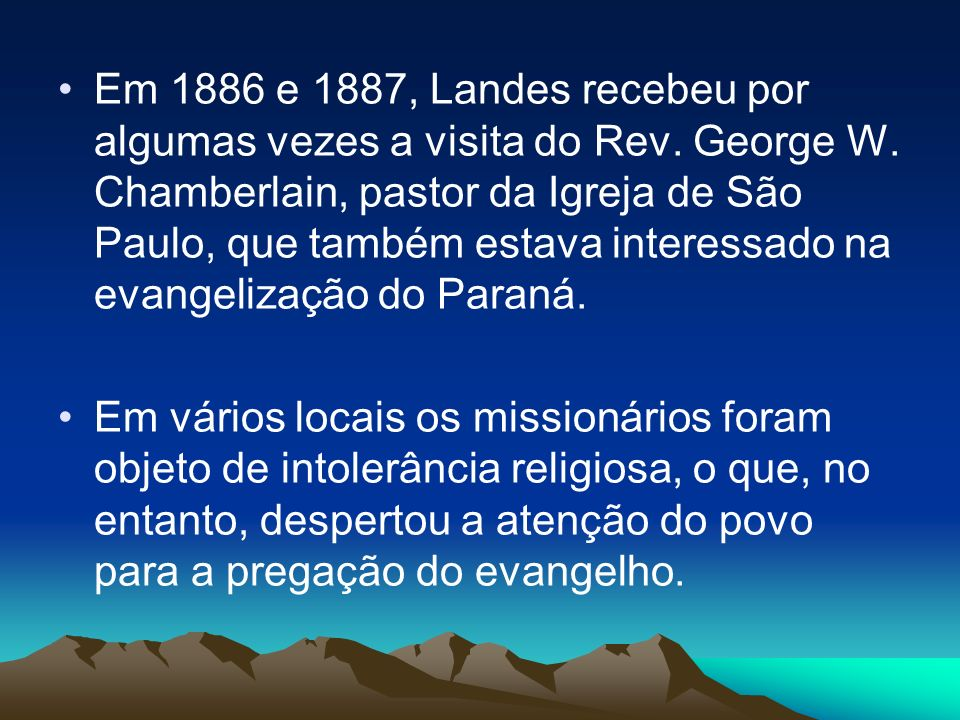 Em 1886 e 1887, Landes recebeu por algumas vezes a visita do Rev