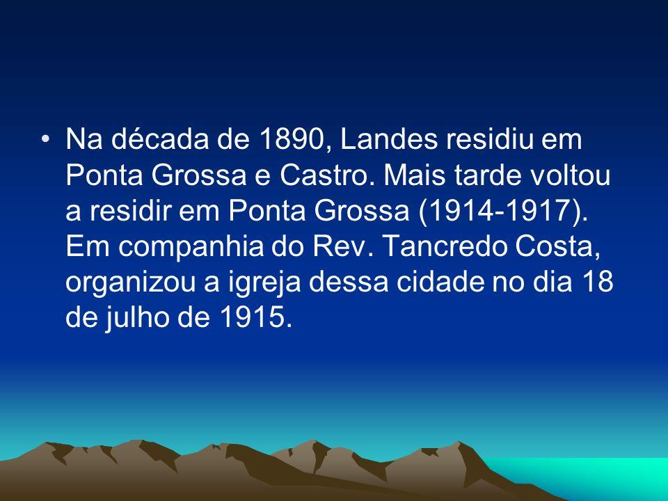 Na década de 1890, Landes residiu em Ponta Grossa e Castro