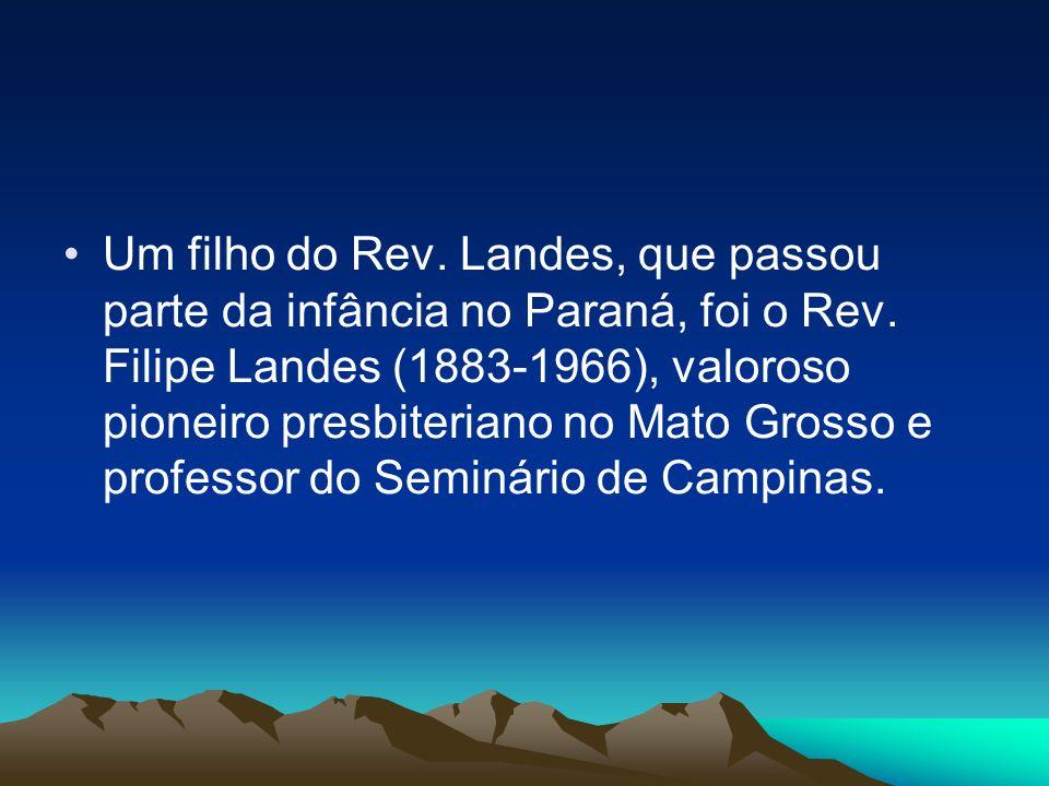 Um filho do Rev. Landes, que passou parte da infância no Paraná, foi o Rev.