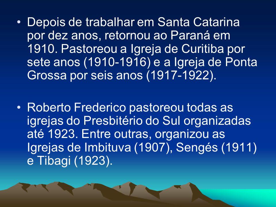 Depois de trabalhar em Santa Catarina por dez anos, retornou ao Paraná em 1910. Pastoreou a Igreja de Curitiba por sete anos (1910-1916) e a Igreja de Ponta Grossa por seis anos (1917-1922).