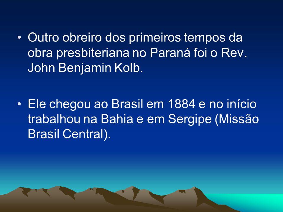Outro obreiro dos primeiros tempos da obra presbiteriana no Paraná foi o Rev. John Benjamin Kolb.