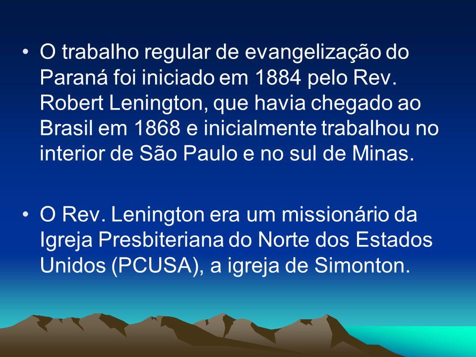 O trabalho regular de evangelização do Paraná foi iniciado em 1884 pelo Rev. Robert Lenington, que havia chegado ao Brasil em 1868 e inicialmente trabalhou no interior de São Paulo e no sul de Minas.