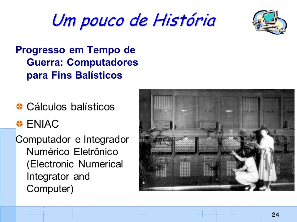 Um pouco de História Cálculos balísticos ENIAC