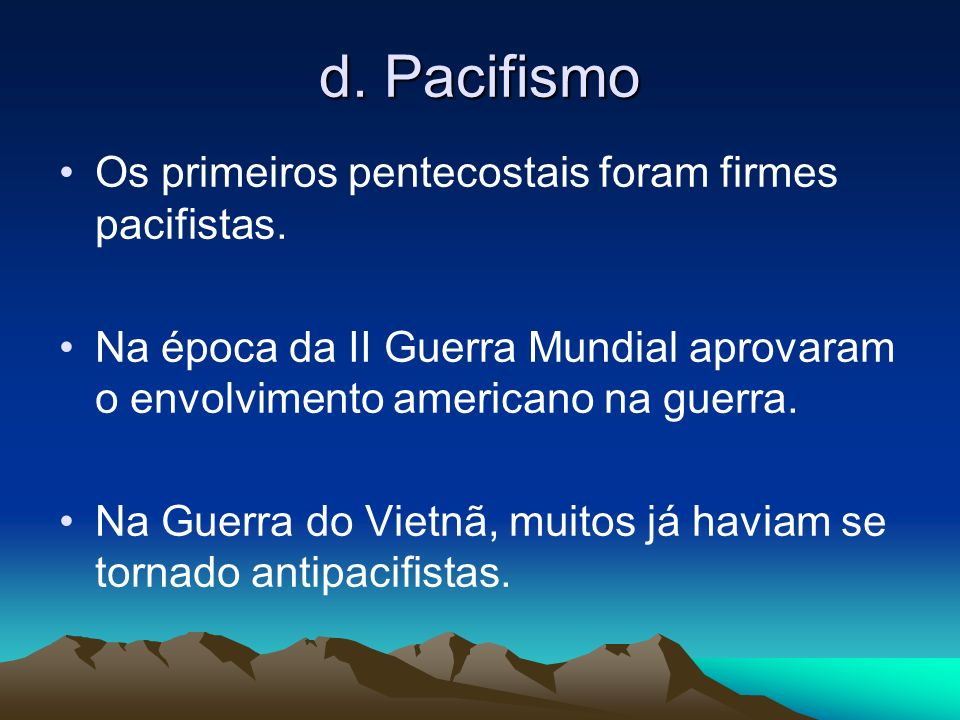 d. Pacifismo Os primeiros pentecostais foram firmes pacifistas.