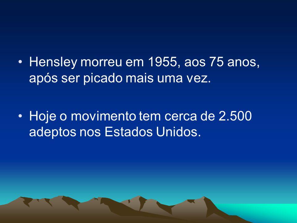 Hensley morreu em 1955, aos 75 anos, após ser picado mais uma vez.