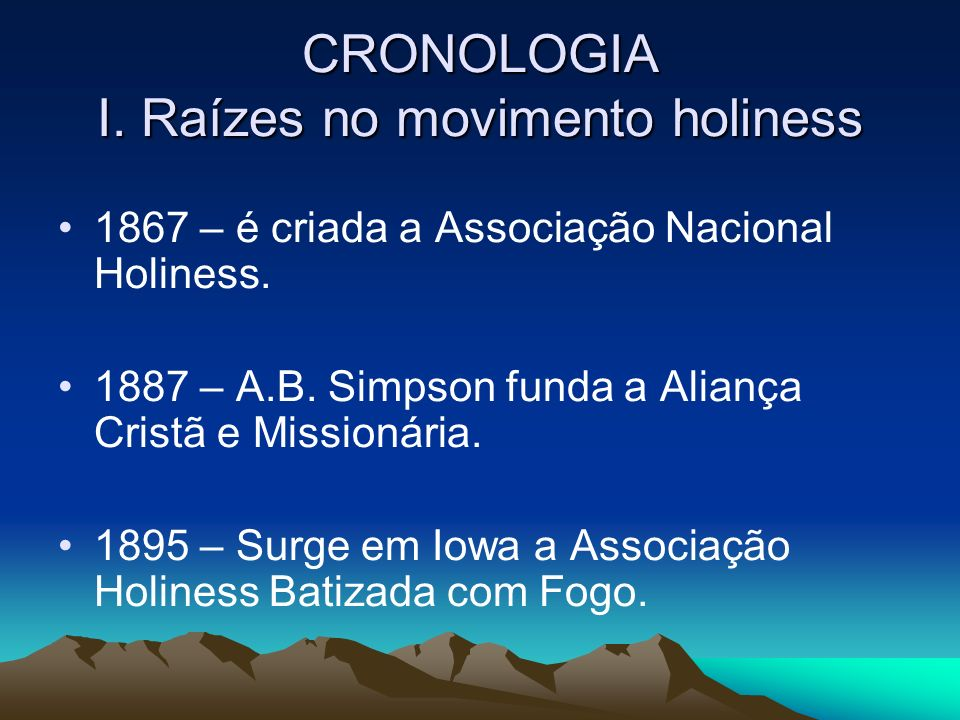 CRONOLOGIA I. Raízes no movimento holiness