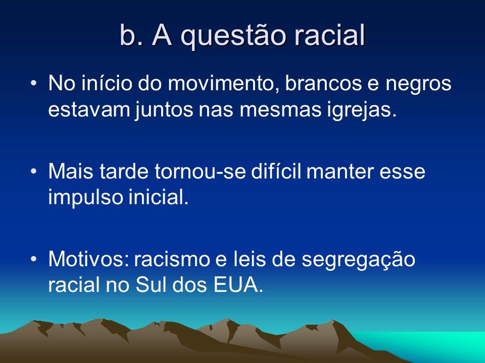 b. A questão racial No início do movimento, brancos e negros estavam juntos nas mesmas igrejas.