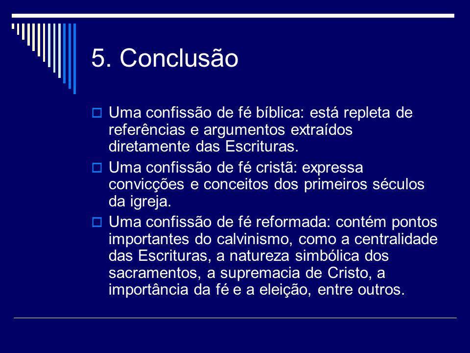 5. Conclusão Uma confissão de fé bíblica: está repleta de referências e argumentos extraídos diretamente das Escrituras.
