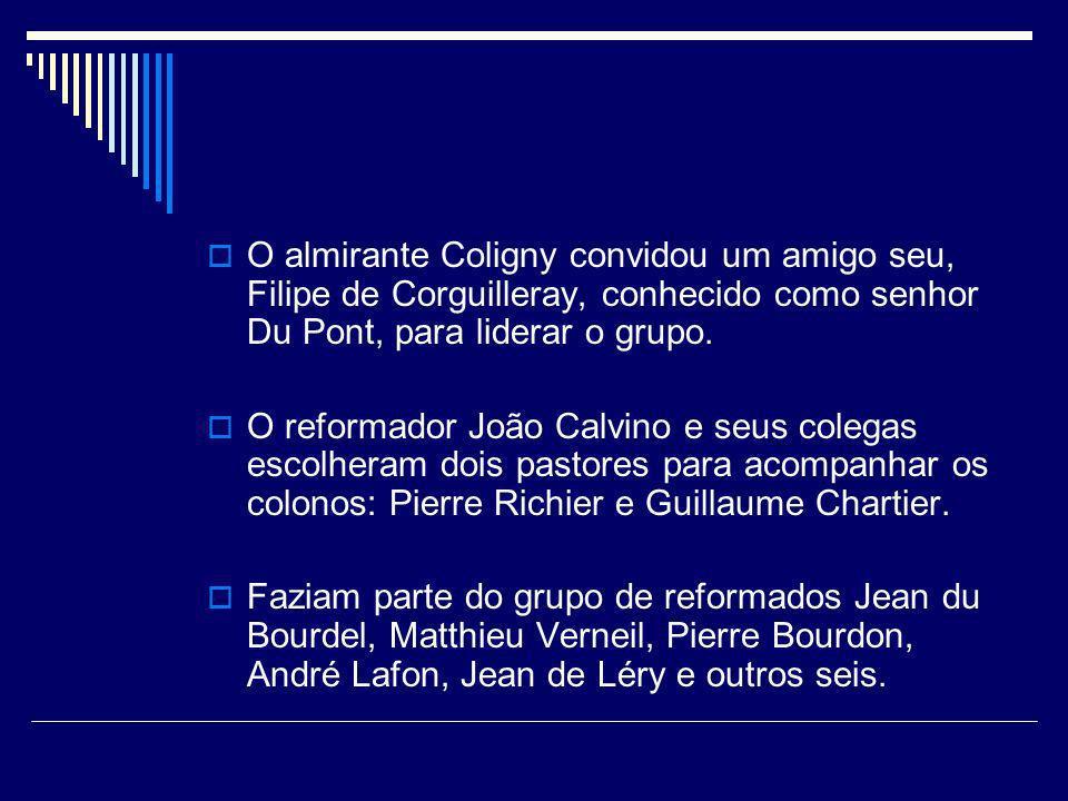 O almirante Coligny convidou um amigo seu, Filipe de Corguilleray, conhecido como senhor Du Pont, para liderar o grupo.