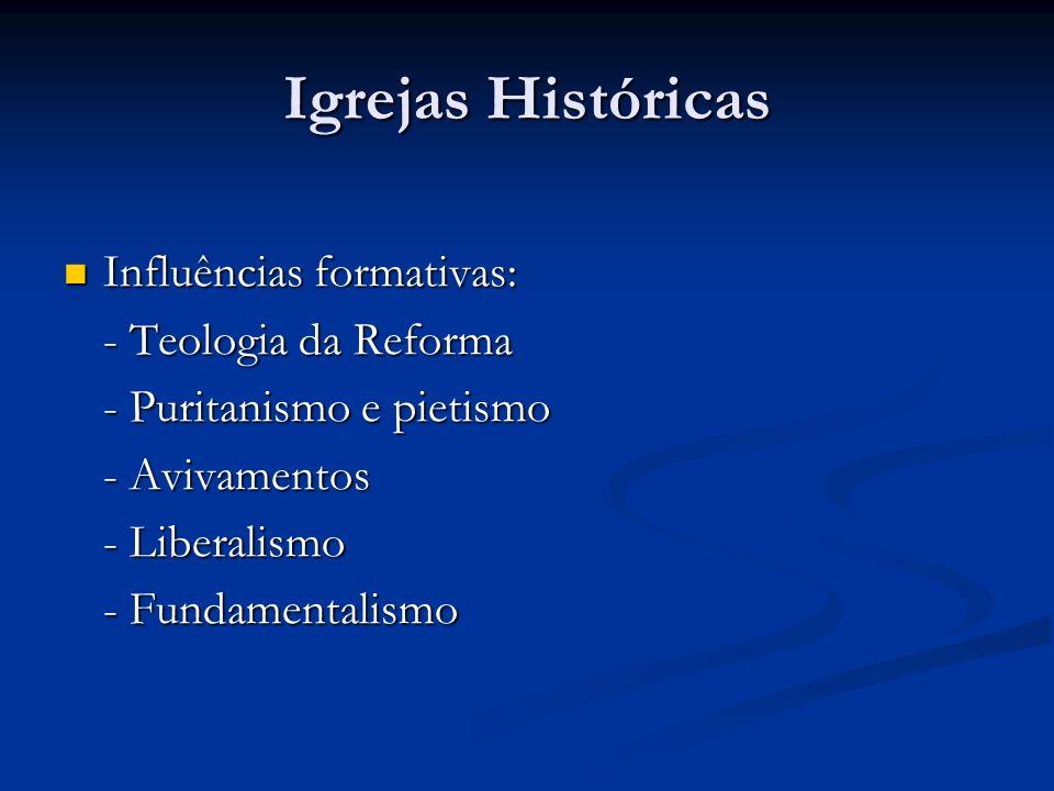 Igrejas Históricas Influências formativas: - Teologia da Reforma