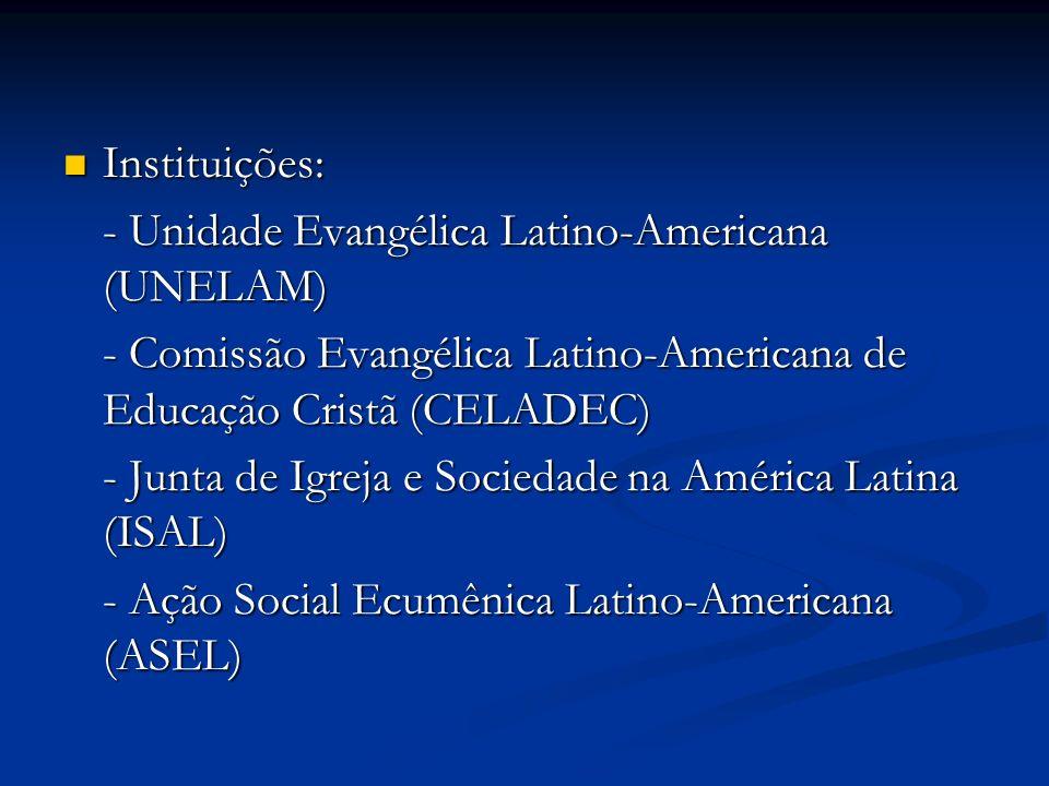 Instituições: - Unidade Evangélica Latino-Americana (UNELAM) - Comissão Evangélica Latino-Americana de Educação Cristã (CELADEC)
