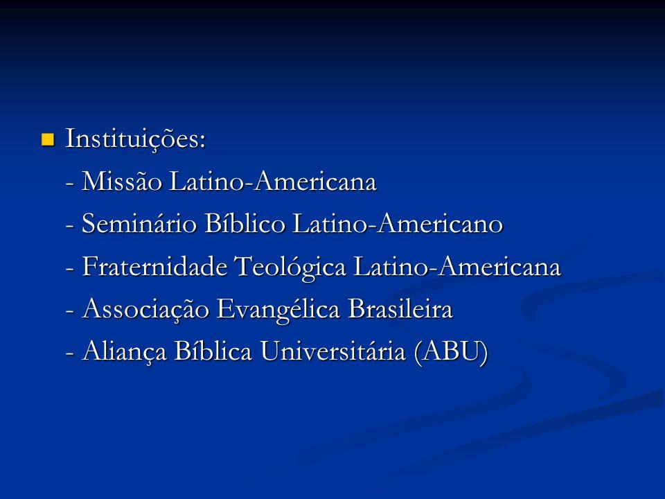 Instituições:- Missão Latino-Americana. - Seminário Bíblico Latino-Americano. - Fraternidade Teológica Latino-Americana.