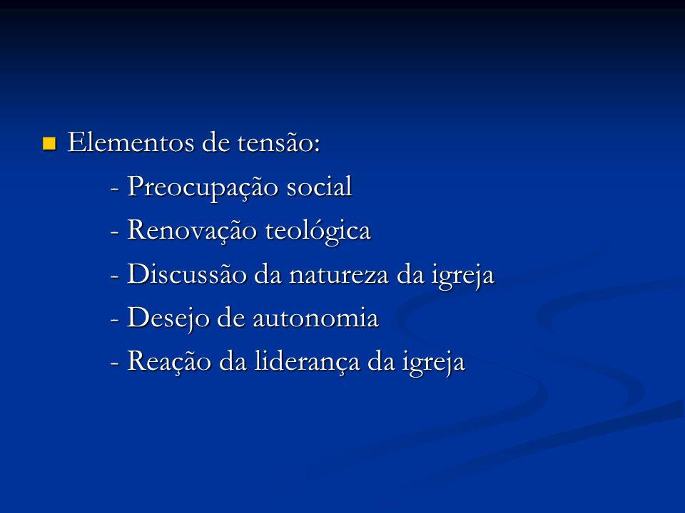 Elementos de tensão:- Preocupação social. - Renovação teológica. - Discussão da natureza da igreja.