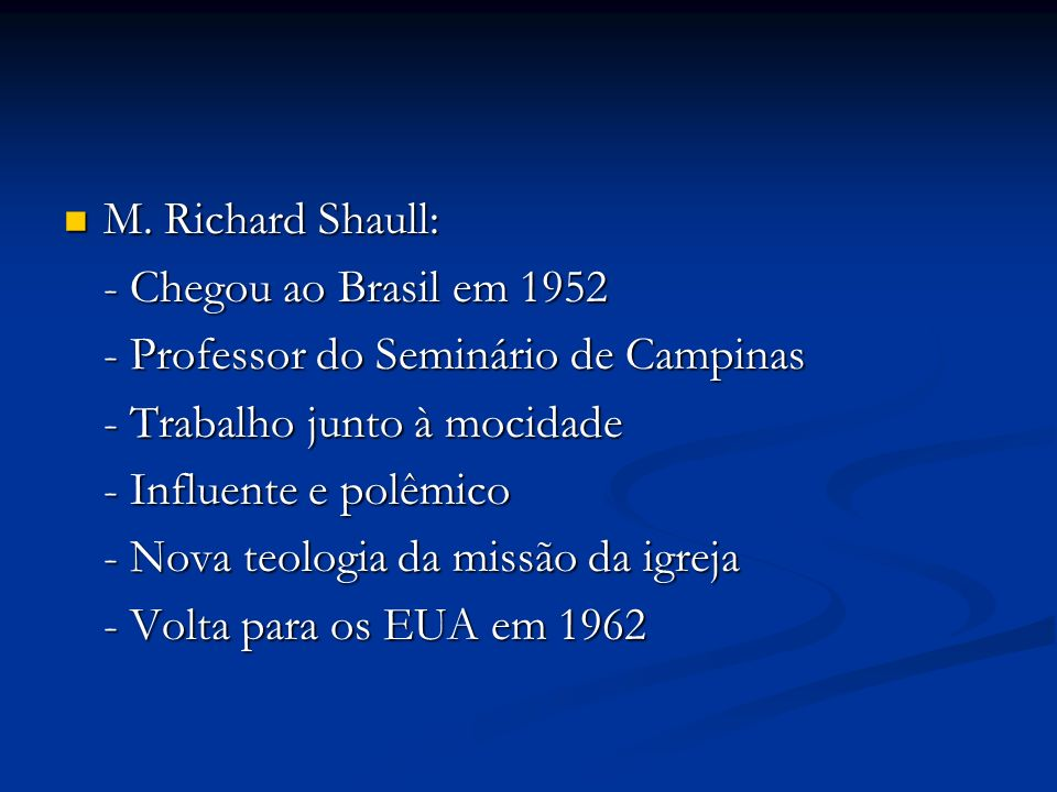 M. Richard Shaull: - Chegou ao Brasil em 1952. - Professor do Seminário de Campinas. - Trabalho junto à mocidade.