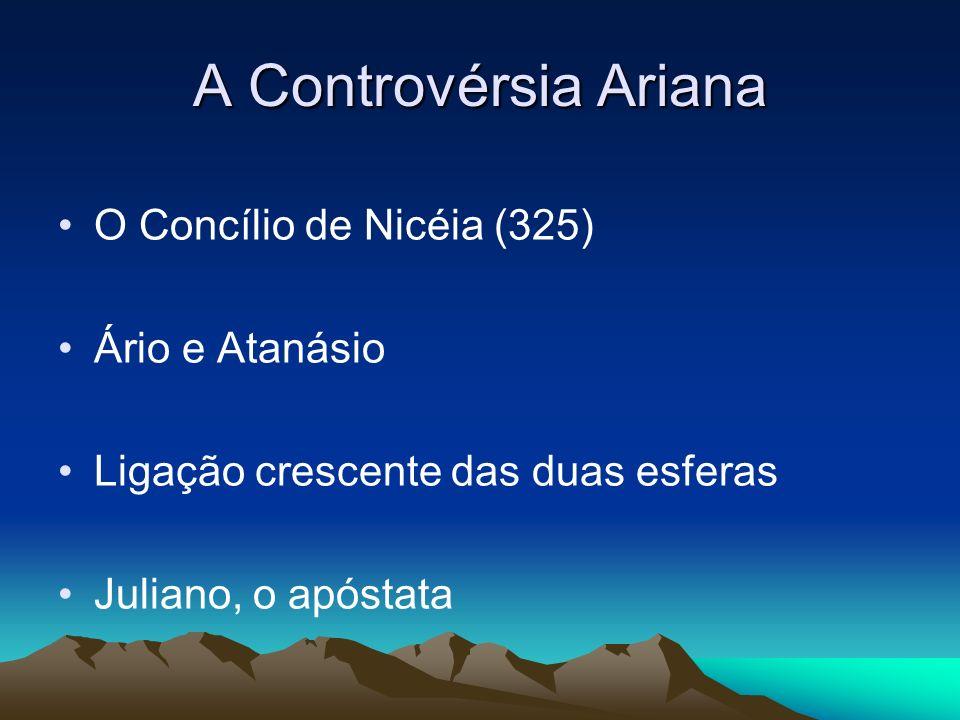 A Controvérsia Ariana O Concílio de Nicéia (325) Ário e Atanásio