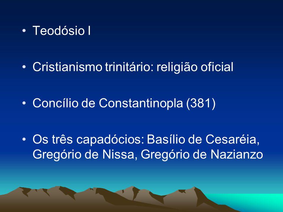 Teodósio I Cristianismo trinitário: religião oficial. Concílio de Constantinopla (381)