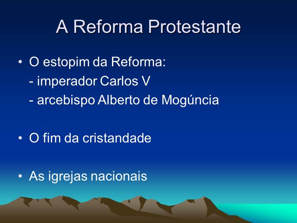 A Reforma Protestante O estopim da Reforma: - imperador Carlos V