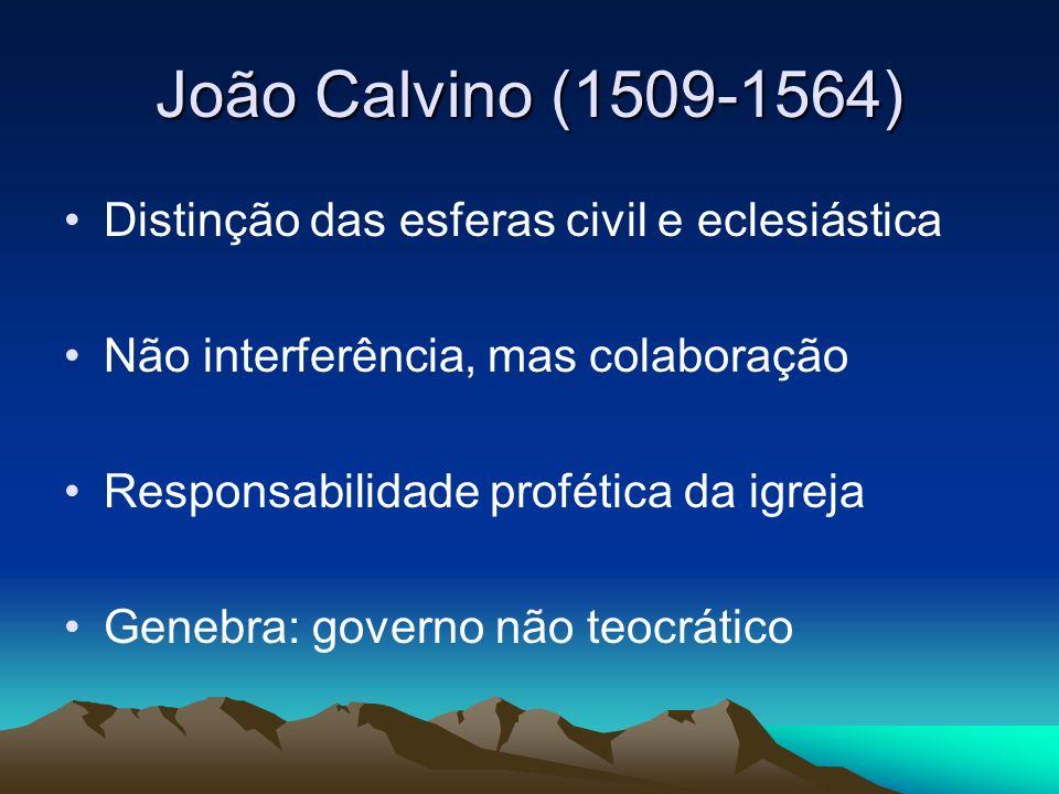 João Calvino (1509-1564) Distinção das esferas civil e eclesiástica