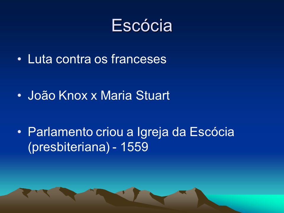 Escócia Luta contra os franceses João Knox x Maria Stuart