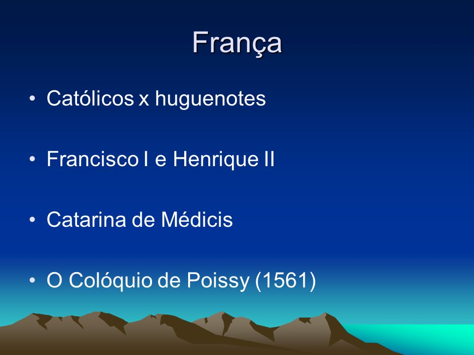 França Católicos x huguenotes Francisco I e Henrique II