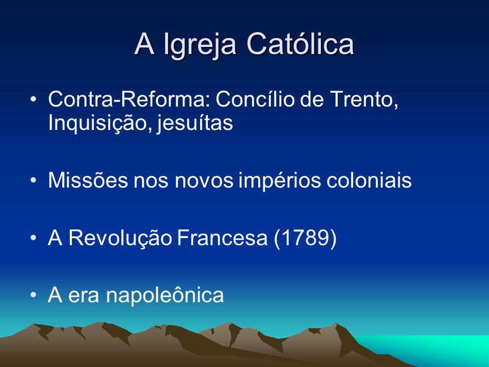A Igreja Católica Contra-Reforma: Concílio de Trento, Inquisição, jesuítas. Missões nos novos impérios coloniais.