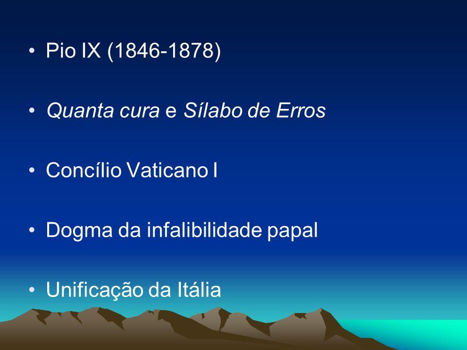 Pio IX (1846-1878) Quanta cura e Sílabo de Erros. Concílio Vaticano I. Dogma da infalibilidade papal.