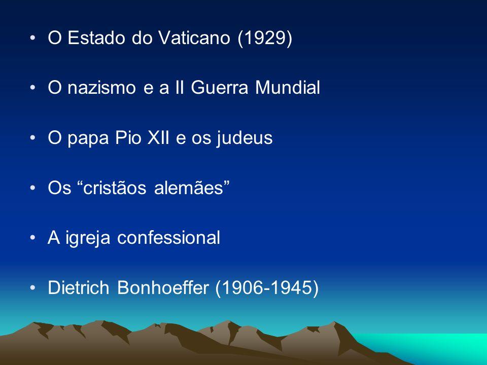 O Estado do Vaticano (1929) O nazismo e a II Guerra Mundial. O papa Pio XII e os judeus. Os cristãos alemães