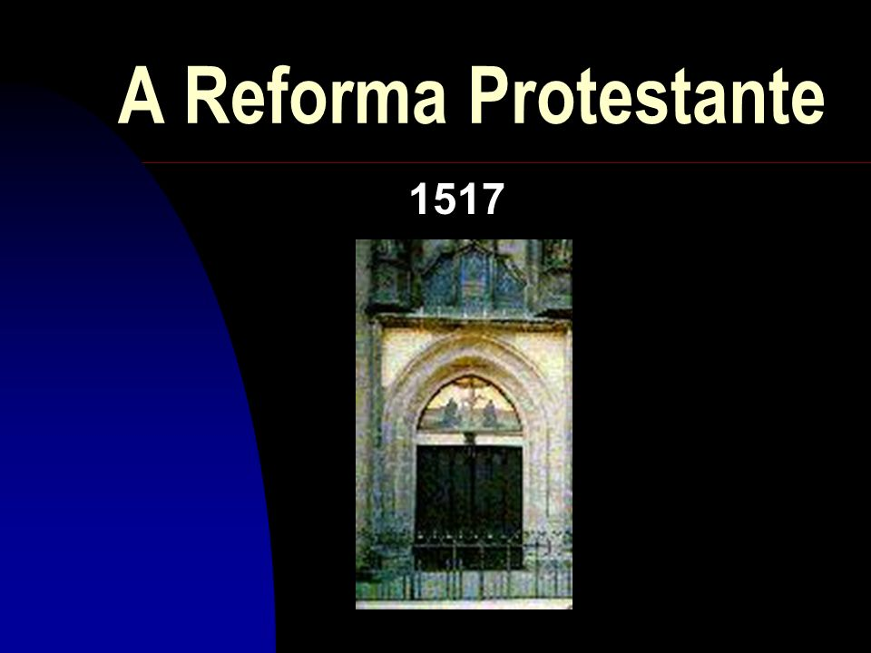 A Reforma Protestante 25/03/2017 1517