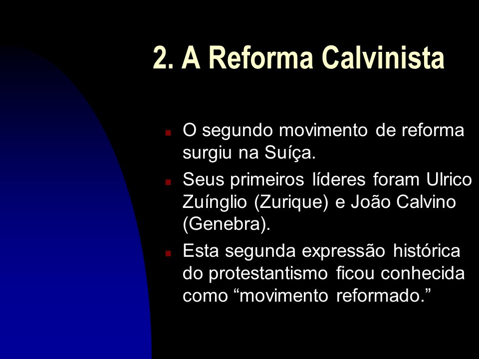 2. A Reforma CalvinistaO segundo movimento de reforma surgiu na Suíça.