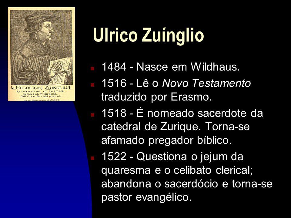 Ulrico Zuínglio 1484 - Nasce em Wildhaus.