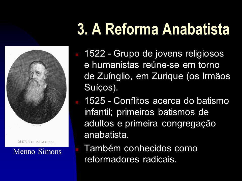 3. A Reforma Anabatista 1522 - Grupo de jovens religiosos e humanistas reúne-se em torno de Zuínglio, em Zurique (os Irmãos Suíços).