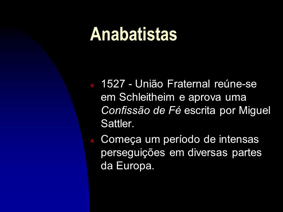 Anabatistas 1527 - União Fraternal reúne-se em Schleitheim e aprova uma Confissão de Fé escrita por Miguel Sattler.