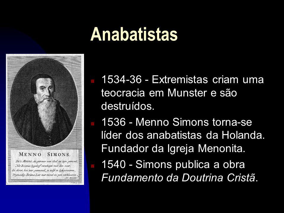 Anabatistas 1534-36 - Extremistas criam uma teocracia em Munster e são destruídos.