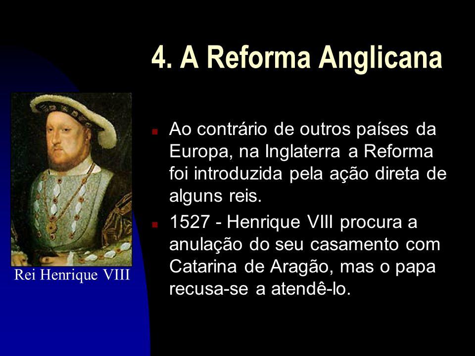 4. A Reforma AnglicanaAo contrário de outros países da Europa, na Inglaterra a Reforma foi introduzida pela ação direta de alguns reis.
