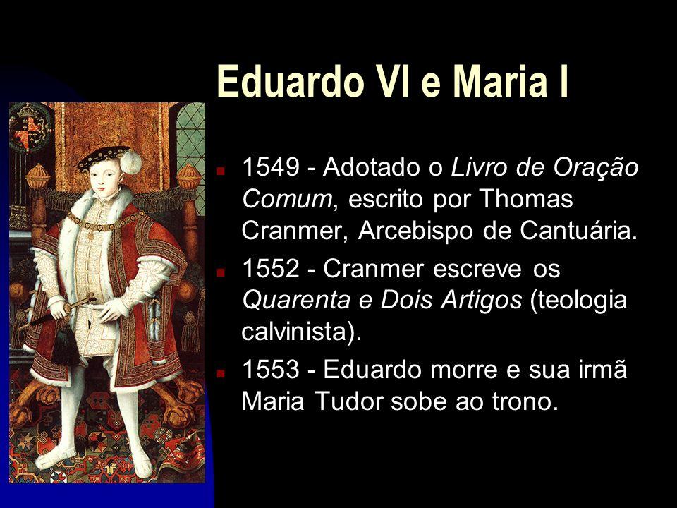 Eduardo VI e Maria I 1549 - Adotado o Livro de Oração Comum, escrito por Thomas Cranmer, Arcebispo de Cantuária.