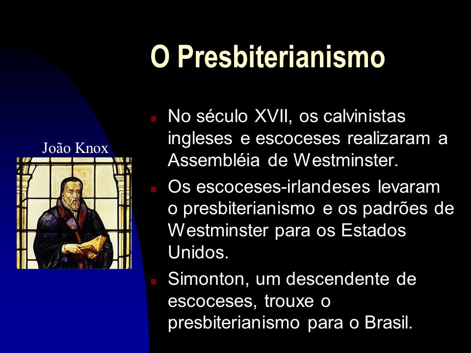 O Presbiterianismo No século XVII, os calvinistas ingleses e escoceses realizaram a Assembléia de Westminster.