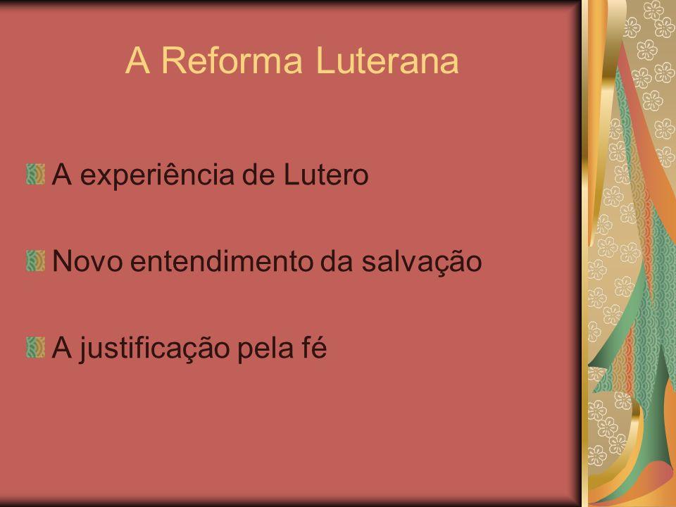 A Reforma Luterana A experiência de Lutero