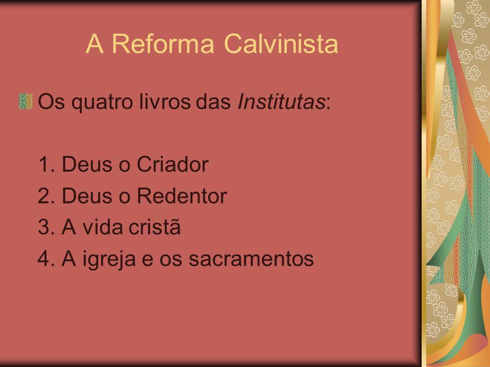 A Reforma Calvinista Os quatro livros das Institutas: