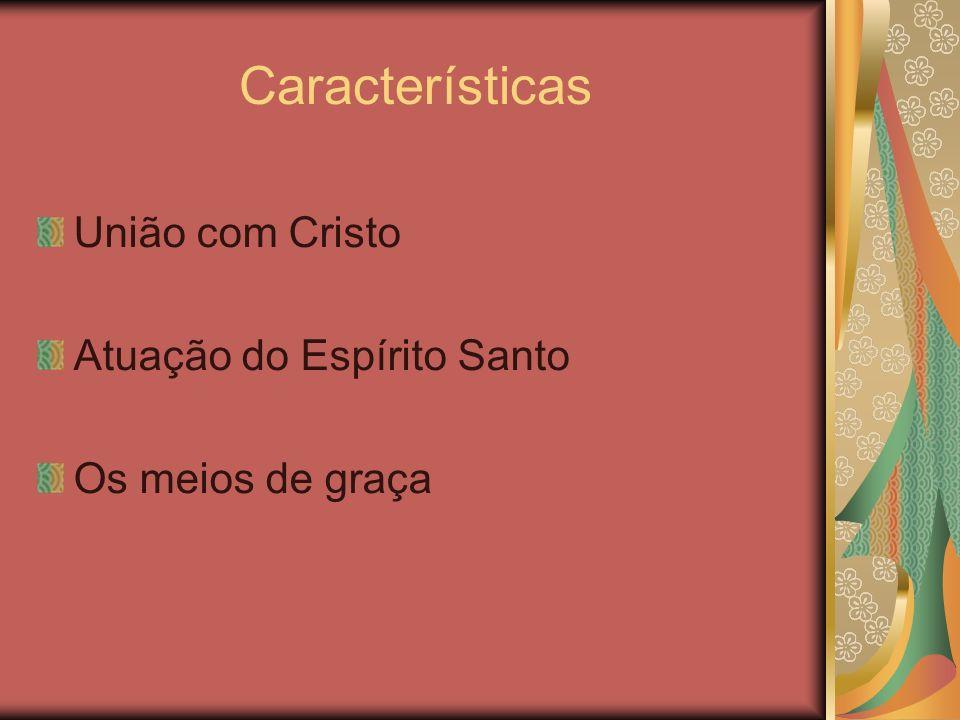 Características União com Cristo Atuação do Espírito Santo