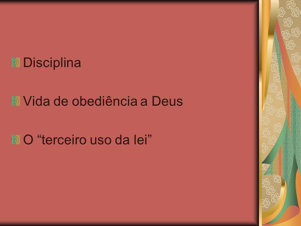 Disciplina Vida de obediência a Deus O terceiro uso da lei
