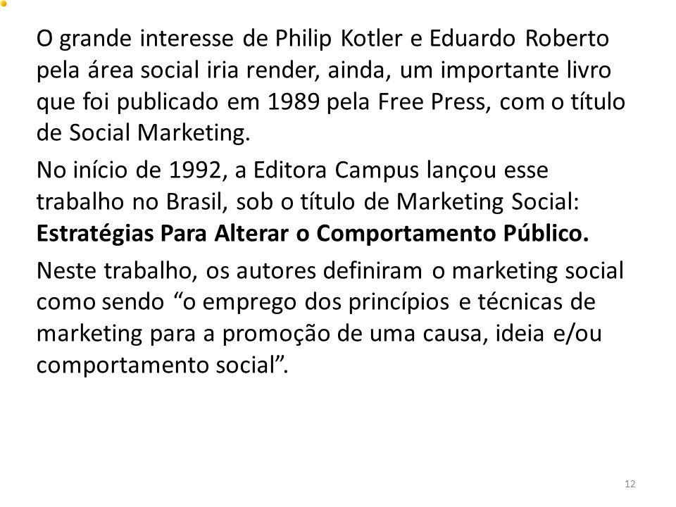 O grande interesse de Philip Kotler e Eduardo Roberto pela área social iria render, ainda, um importante livro que foi publicado em 1989 pela Free Press, com o título de Social Marketing.
