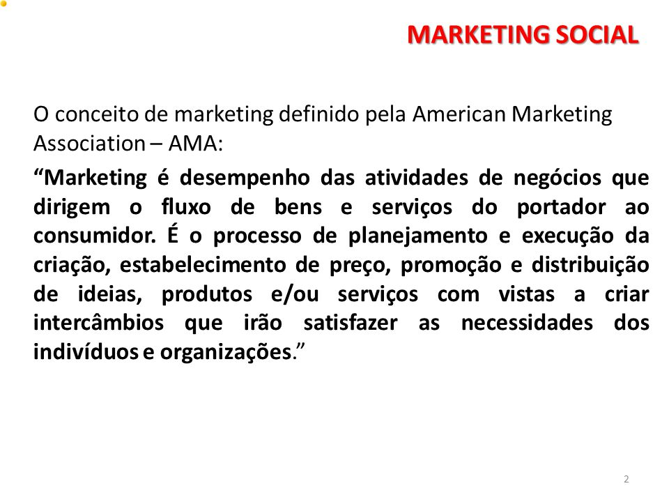 MARKETING SOCIAL O conceito de marketing definido pela American Marketing Association – AMA: