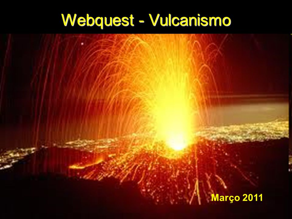 Webquest - Vulcanismo Março 2011
