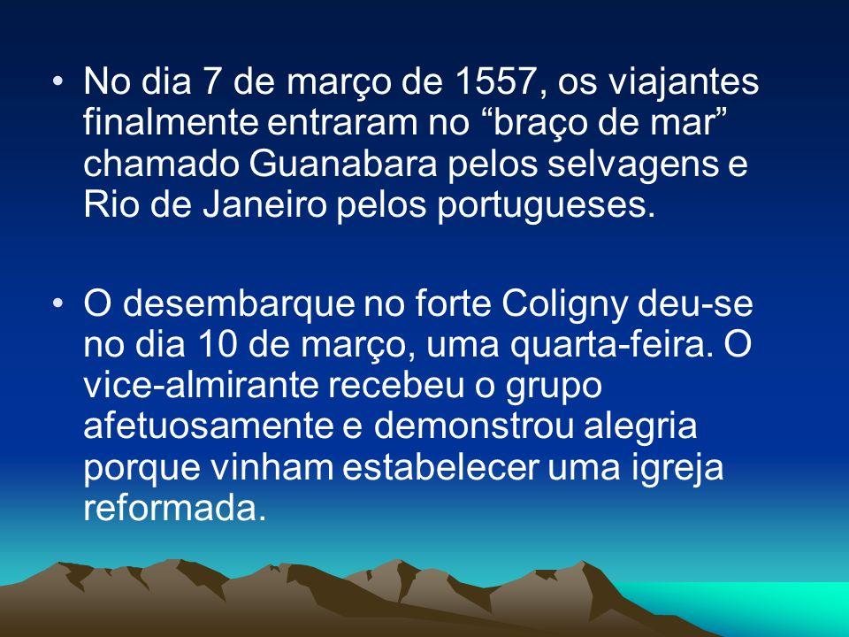 No dia 7 de março de 1557, os viajantes finalmente entraram no braço de mar chamado Guanabara pelos selvagens e Rio de Janeiro pelos portugueses.
